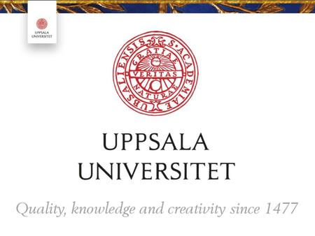 Uppsala Uppsala i Europa Uppsala Anno 1477 Uppsala University in brief Three disciplinary domains: –humanities and social sciences –medicine and.