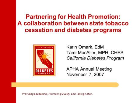 Providing Leadership, Promoting Quality, and Taking Action. Partnering for Health Promotion: A collaboration between state tobacco cessation and diabetes.