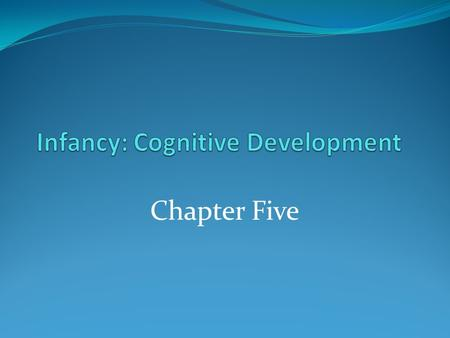 Chapter Five. Cognitive Development – Jean Piaget Piaget hypothesized that cognitive processes develop in an orderly, sequence of stages Cognitive development.