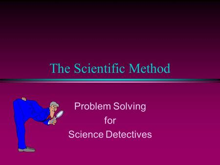 The Scientific Method Problem Solving for Science Detectives.