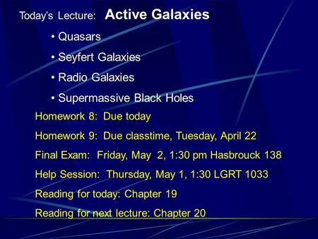Active Galaxies Today's Lecture: Active Galaxies Quasars Seyfert Galaxies Radio Galaxies Supermassive Black Holes Homework 8: Due today Homework 9: Due.