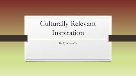 Culturally Relevant Inspiration By Tyra Gunter. A. L Stanback Middle School Link: