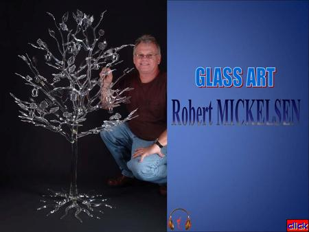 Robert MICKELSEN, was born in 1951 in Fort Belvoir, Virginia and raised in Honolulu, Hawaii. Robert's formal education ended after one year of college.