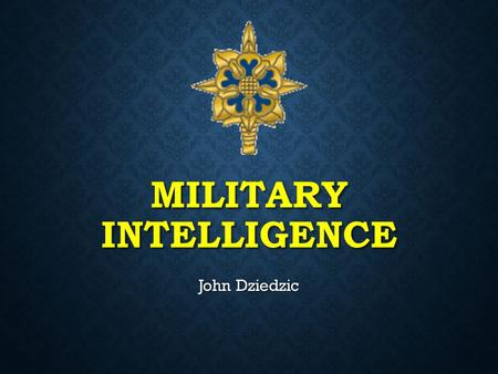 MILITARY INTELLIGENCE John Dziedzic. MISSION OF MILITARY INTELLIGENCE: The mission of Army intelligence is to provide timely, relevant, accurate, and.