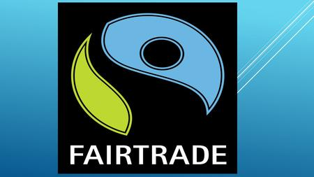  The FAIRTRADE Mark is recognized by consumers around the Europe. It motivates consumers around the world. A purchase improves the lives of people in.