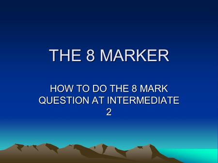 THE 8 MARKER HOW TO DO THE 8 MARK QUESTION AT INTERMEDIATE 2.