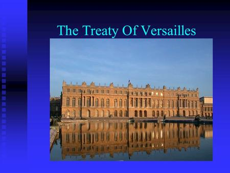 The Treaty Of Versailles. Aims of Versailles To Make Germany Pay the True Costs of Starting World War 1.