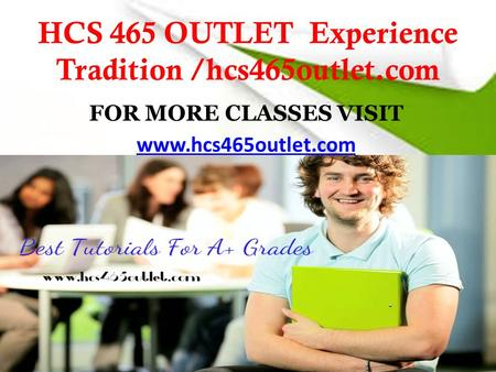 HCS 465 OUTLET Experience Tradition /hcs465outlet.com FOR MORE CLASSES VISIT
