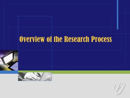 Overview of the Research Process. Research  Definition  A procedure by which we attempt to find systematically and with the support of demonstrable.