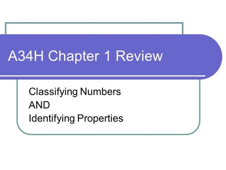 A34H Chapter 1 Review Classifying Numbers AND Identifying Properties.