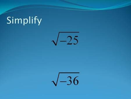 "Simplify. Complex Numbers Complex Numbers Intro Definition of Pure Imaginary Numbers: For any positive real number, ""b"" Where i is the imaginary unit."