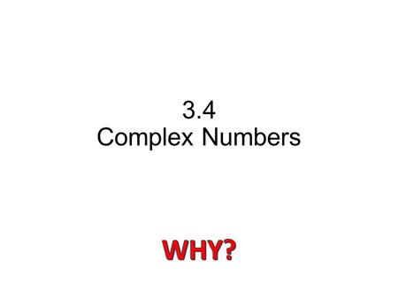 3.4 Complex Numbers. To make it possible to solve all quadratic equations, mathematicians invented an expanded number system called the complex number.