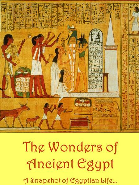 The Wonders of Ancient Egypt A Snapshot of Egyptian Life…