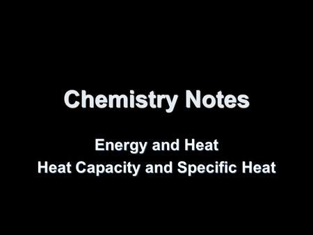 Chemistry Notes Energy and Heat Heat Capacity and Specific Heat.