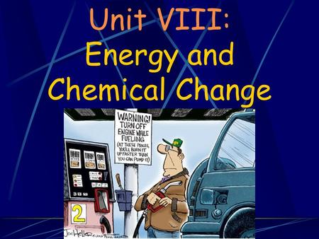 Unit VIII: Energy and Chemical Change. Introduction Energy is the essence of our very existence as individuals and as a society The food that we eat furnishes.