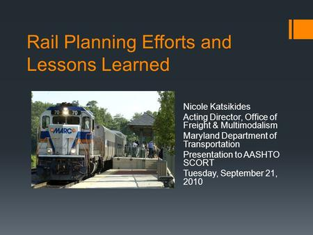 Rail Planning Efforts and Lessons Learned Nicole Katsikides Acting Director, Office of Freight & Multimodalism Maryland Department of Transportation Presentation.