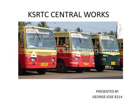 KSRTC CENTRAL WORKS PRESENTED BY GEORGE JOSE 8214.
