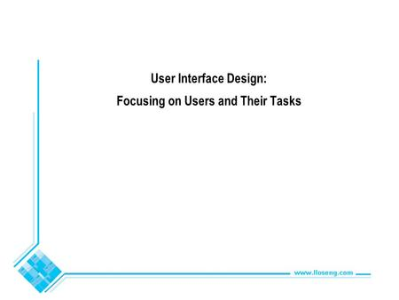 User Interface Design: Focusing on Users and Their Tasks.