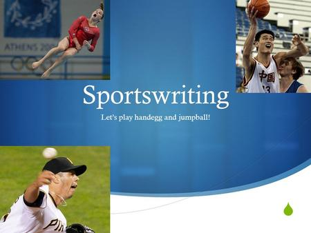  Sportswriting Let's play handegg and jumpball!.