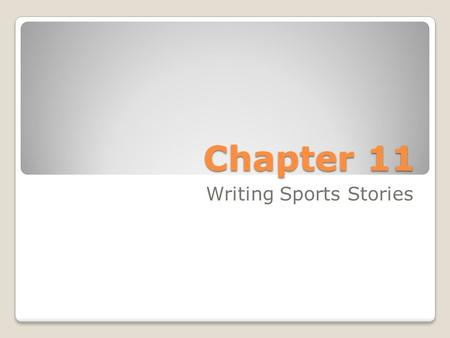 Chapter 11 Writing Sports Stories. 1. Reputation – sports writing is either the best or worst writing. ◦Bad writing: Overuse of slang language such as.