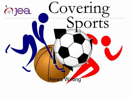 Covering Sports News Writing. What do you need to know about writing SPORTS?