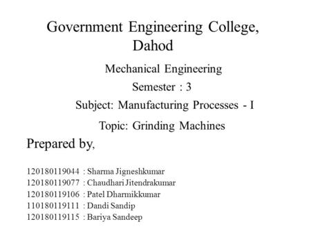 Government Engineering College, Dahod Prepared by, 120180119044 : Sharma Jigneshkumar 120180119077 : Chaudhari Jitendrakumar 120180119106 : Patel Dharmikkumar.
