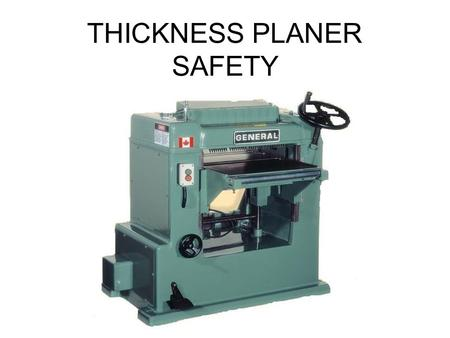 THICKNESS PLANER SAFETY. SPECIFIC PURPOSE To surface stock to desired thickness.