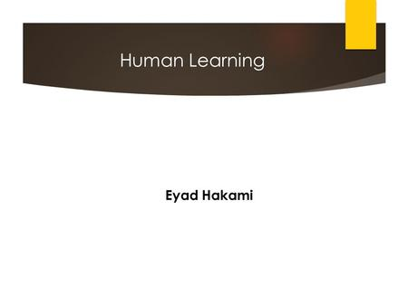 Human Learning Eyad Hakami. Learning Theory The concept of Learning theory is how an individual can obtain information then process it and finally recall.