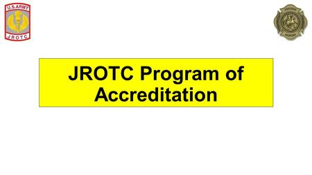 JROTC Program of Accreditation. Why JPA? We are accredited as a Special Program by AdvancEd Four Standards for Accreditation Purpose and Direction Governance.