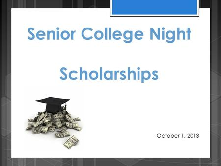Senior College Night Scholarships October 1, 2013.