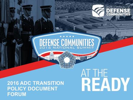 2016 ADC TRANSITION POLICY DOCUMENT FORUM. Key Policy Issues.