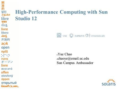USEIMPROVEEVANGELIZE ● Yue Chao ● Sun Campus Ambassador High-Performance Computing with Sun Studio 12.