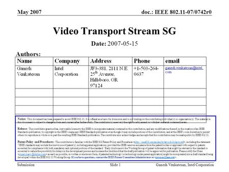 Doc.: IEEE 802.11-07/0742r0 Submission May 2007 Ganesh Venkatesan, Intel CorporationSlide 1 Video Transport Stream SG Notice: This document has been prepared.