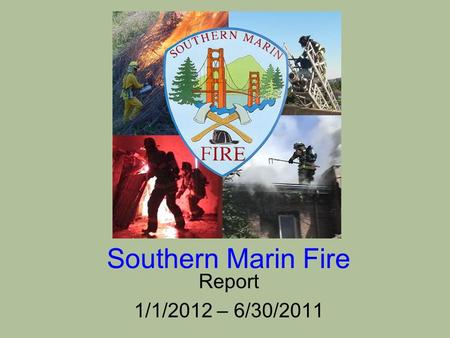 Southern Marin Fire Report 1/1/2012 – 6/30/2011. Firefighters Wearing Pink to Support Breast Cancer Awareness October 17-23, 2011.