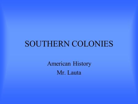 SOUTHERN COLONIES American History Mr. Lauta. Maryland Founded in 1634 by George Calvert who integrated Virginia's experiences with tobacco to expand.
