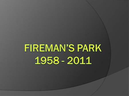 1958  Construction began on a new fire hall, adjacent to property known as Fireman's Park.  The City entered into a contract to construct a firehouse.