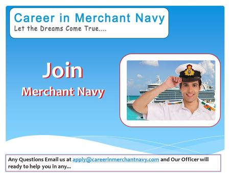 Join Merchant Navy Any Questions  us at and Our Officer will ready to help you in
