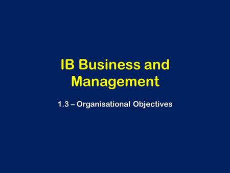 IB Business and Management 1.3 – Organisational Objectives.