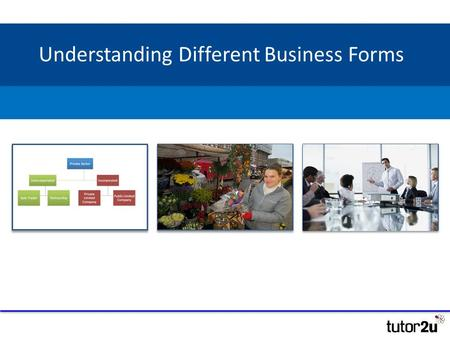 Understanding Different Business Forms. Business Forms – Mapped! Private Sector Unincorporated Sole Trader Partnership Incorporated Public Limited Company.