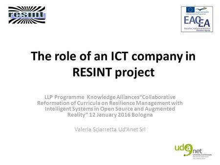 "The role of an ICT company in RESINT project LLP Programme Knowledge Alliances""Collaborative Reformation of Curricula on Resilience Management with Intelligent."