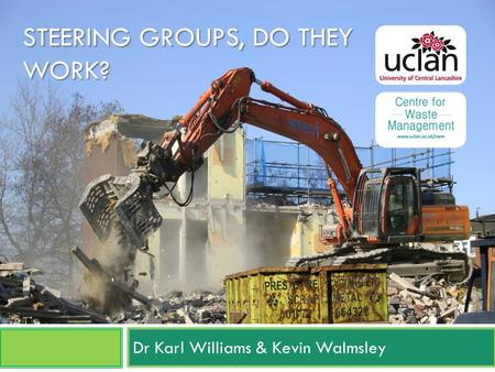 STEERING GROUPS, DO THEY WORK? Dr Karl Williams & Kevin Walmsley.