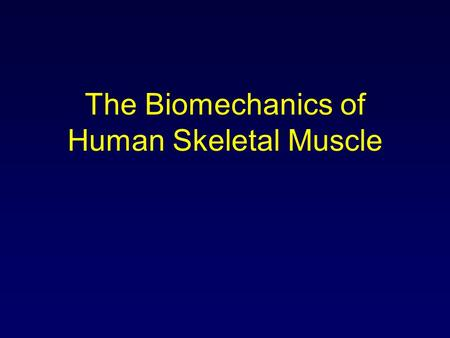 The Biomechanics of Human Skeletal Muscle. Objectives Identify the basic behavioral properties of the musculotendinous unit. Explain the relationships.
