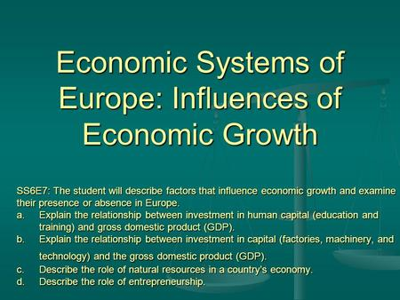 Economic Systems of Europe: Influences of Economic Growth SS6E7: The student will describe factors that influence economic growth and examine their presence.