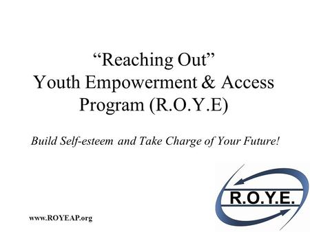 """Reaching Out"" Youth Empowerment & Access Program (R.O.Y.E) Build Self-esteem and Take Charge of Your Future!"