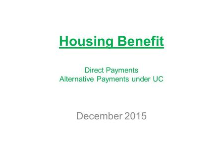 Housing Benefit Direct Payments Alternative Payments under UC December 2015.
