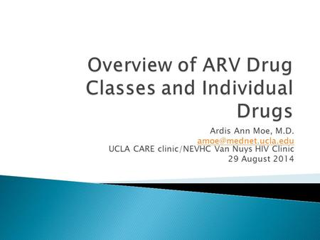 Ardis Ann Moe, M.D.  UCLA CARE clinic/NEVHC Van Nuys HIV Clinic 29 August 2014.