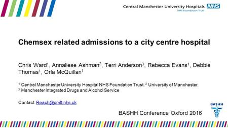 Chemsex related admissions to a city centre hospital Chris Ward 1, Annaliese Ashman 2, Terri Anderson 3, Rebecca Evans 1, Debbie Thomas 1, Orla McQuillan.