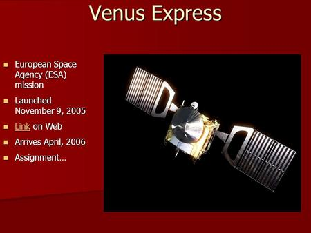Venus Express European Space Agency (ESA) mission European Space Agency (ESA) mission Launched November 9, 2005 Launched November 9, 2005 Link on Web Link.