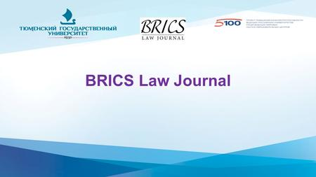 BRICS Law Journal. History and objectives: BRICS Law Journal is the world's first legal academic journal covering legal aspects of the current association.