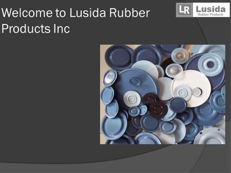 Welcome to Lusida Rubber Products Inc. About us  Lusida Rubber Products has been established since 1984 in ShangHai, China. We started in Silicone molded.
